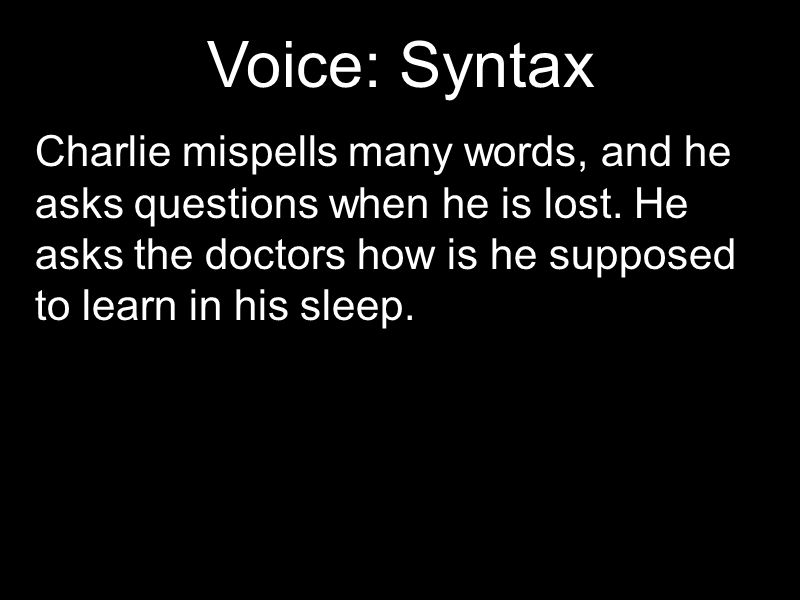 Voice: Syntax Charlie mispells many words, and he asks questions when he is lost.