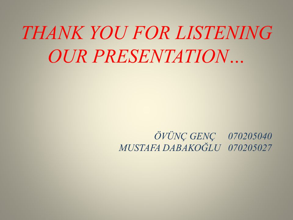 THANK YOU FOR LISTENING OUR PRESENTATION…
