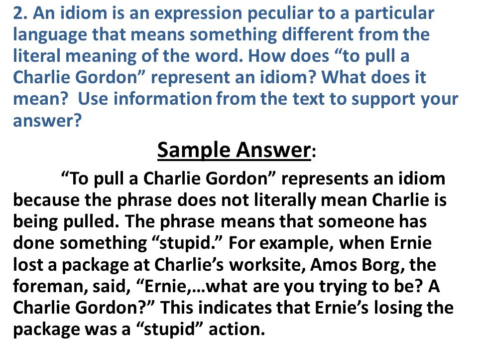 2. An idiom is an expression peculiar to a particular language that means something different from the literal meaning of the word. How does to pull a Charlie Gordon represent an idiom What does it mean Use information from the text to support your answer