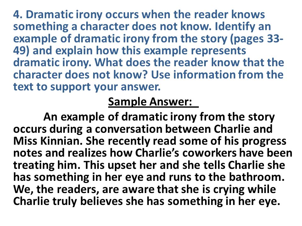 4. Dramatic irony occurs when the reader knows something a character does not know.