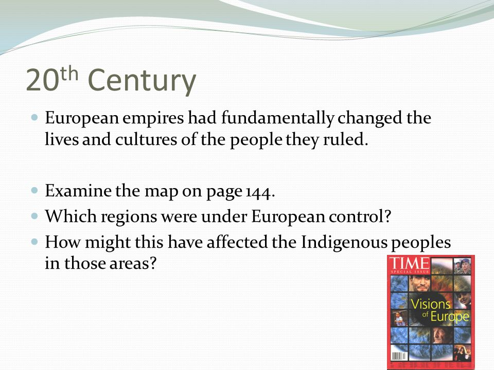 20th Century European empires had fundamentally changed the lives and cultures of the people they ruled.