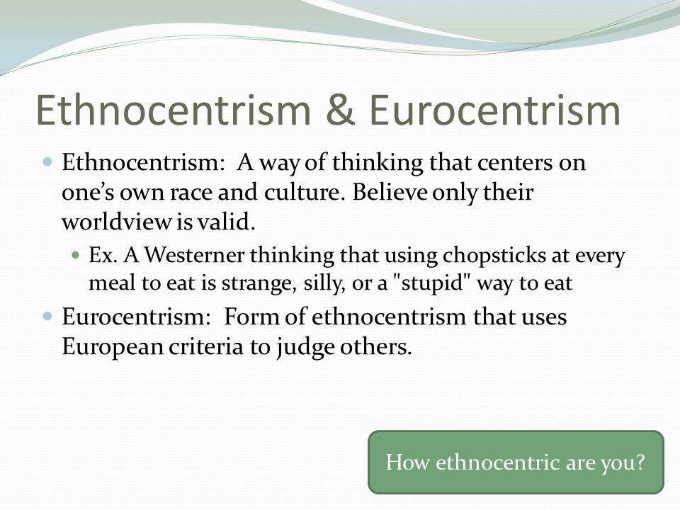 Ethnocentrism & Eurocentrism