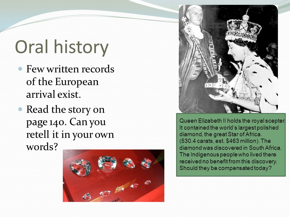 Oral history Few written records of the European arrival exist.