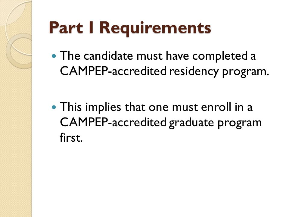 Part I Requirements The candidate must have completed a CAMPEP-accredited residency program.