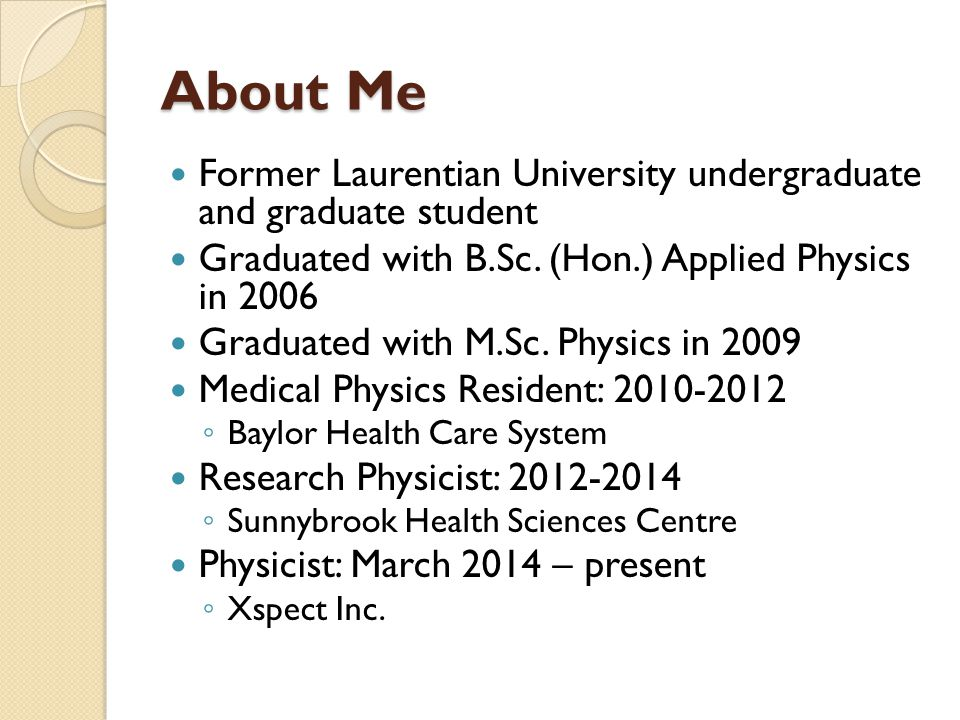 About Me Former Laurentian University undergraduate and graduate student. Graduated with B.Sc. (Hon.) Applied Physics in 2006.