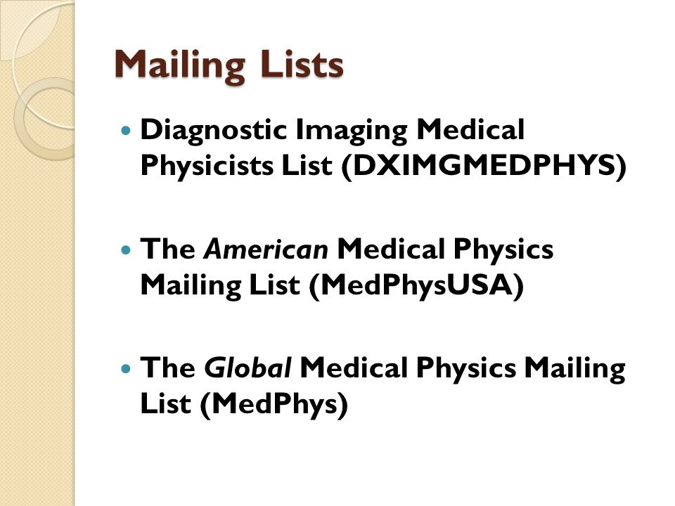 Mailing Lists Diagnostic Imaging Medical Physicists List (DXIMGMEDPHYS) The American Medical Physics Mailing List (MedPhysUSA)