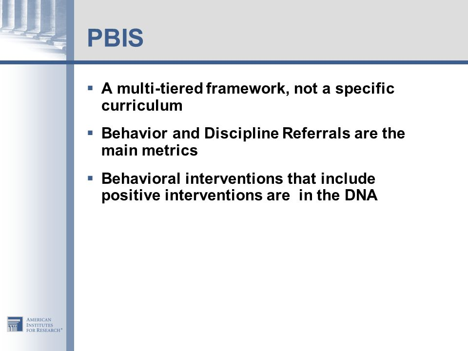 PBIS A multi-tiered framework, not a specific curriculum