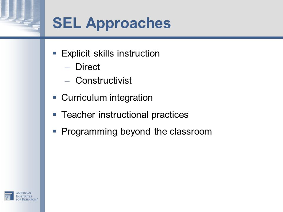 SEL Approaches Explicit skills instruction Direct Constructivist