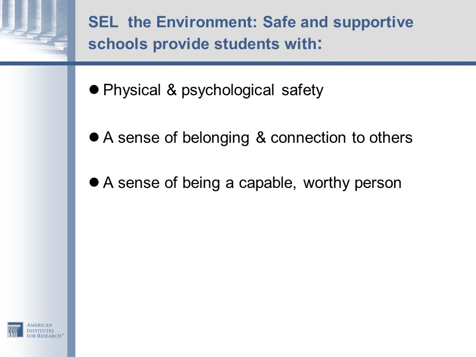 SEL the Environment: Safe and supportive schools provide students with: