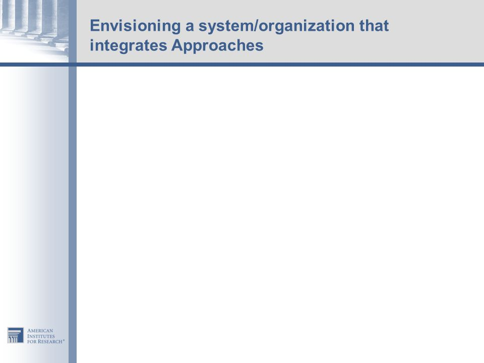 Envisioning a system/organization that integrates Approaches