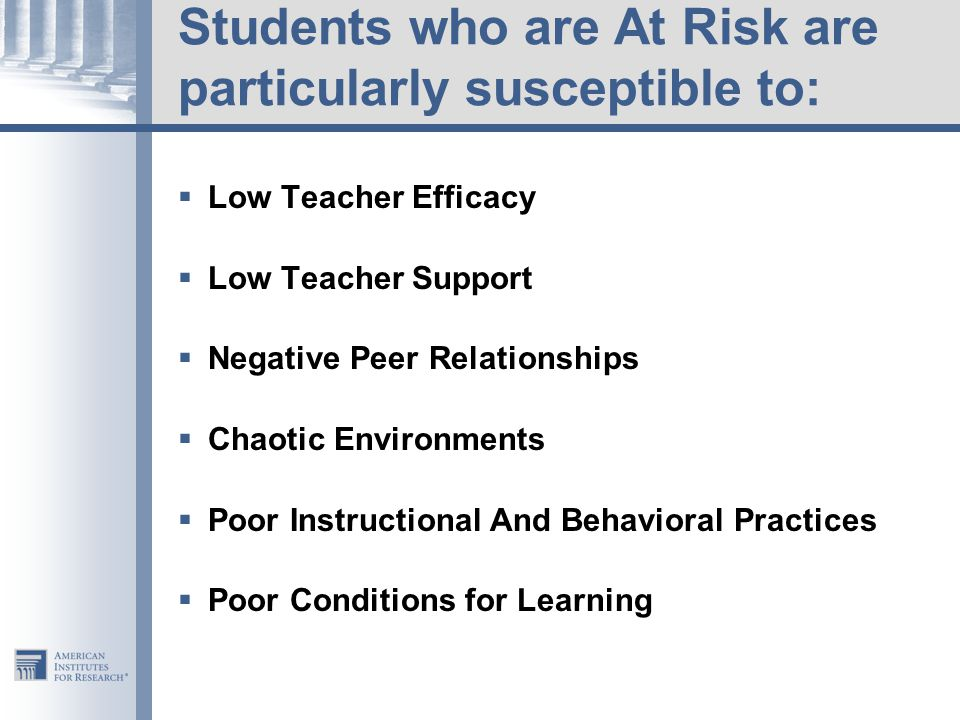 Students who are At Risk are particularly susceptible to: