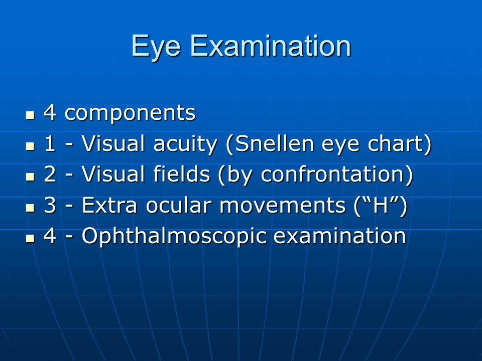 Eye Examination 4 components 1 - Visual acuity (Snellen eye chart)