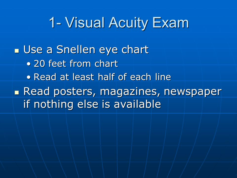 1- Visual Acuity Exam Use a Snellen eye chart