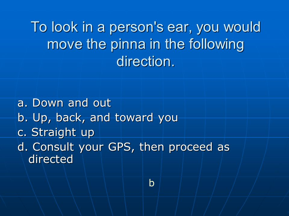 To look in a person s ear, you would move the pinna in the following direction.