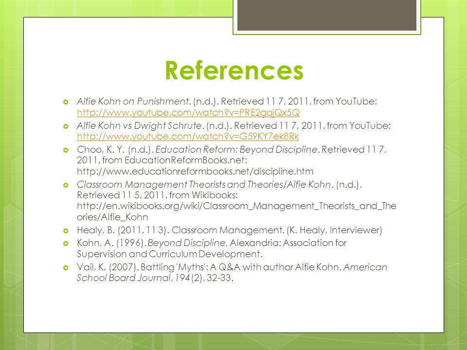 References Alfie Kohn on Punishment. (n.d.). Retrieved 11 7, 2011, from YouTube: http://www.youtube.com/watch v=PRE2gqjQx5Q.