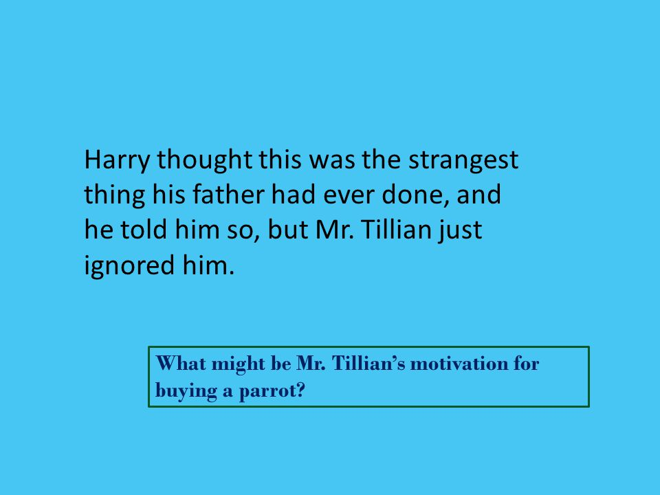 Harry thought this was the strangest thing his father had ever done, and he told him so, but Mr. Tillian just ignored him.