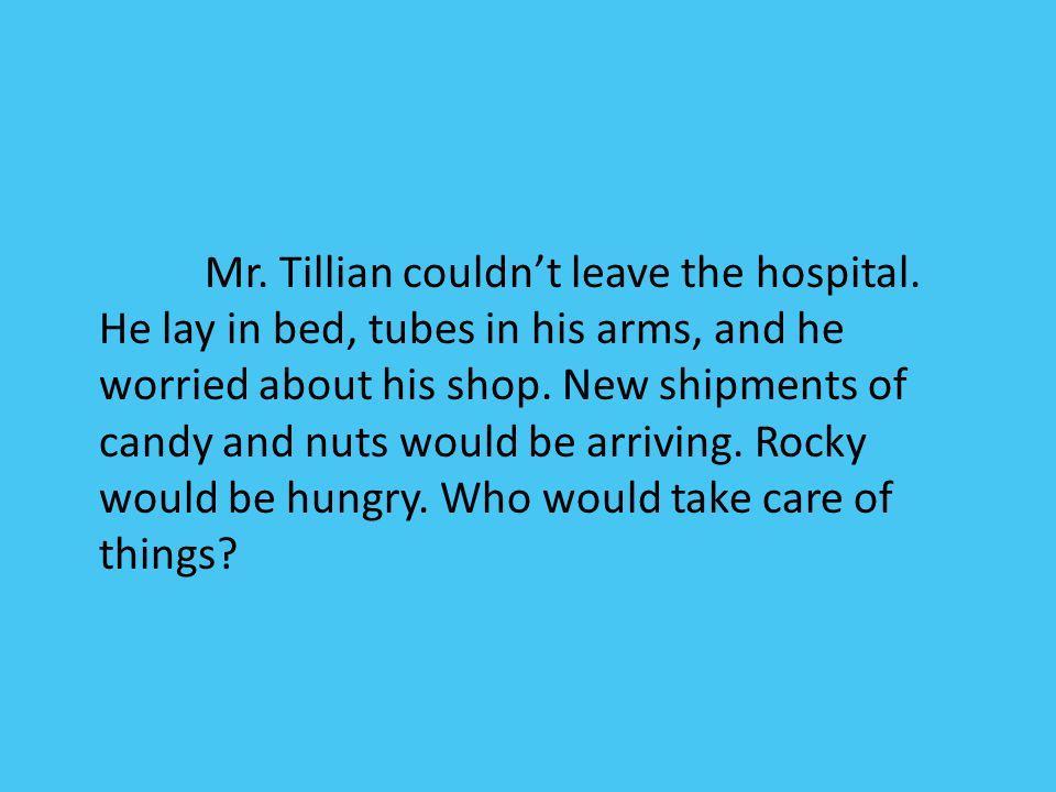 Mr. Tillian couldn't leave the hospital