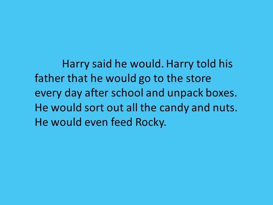 Harry said he would.