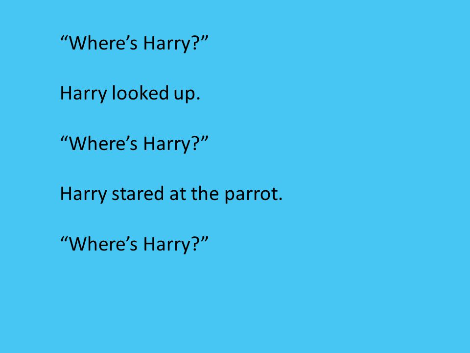 Where's Harry Harry looked up. Harry stared at the parrot.