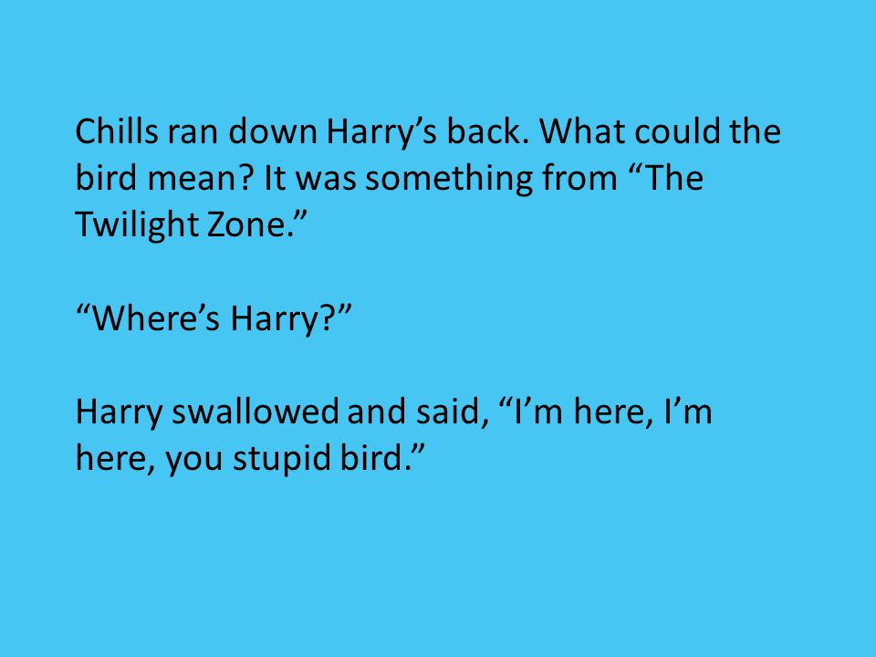 Chills ran down Harry's back. What could the bird mean
