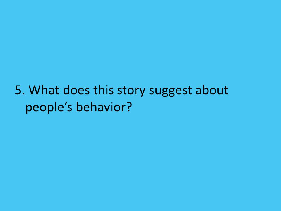 5. What does this story suggest about people's behavior