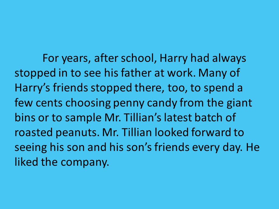 For years, after school, Harry had always stopped in to see his father at work.