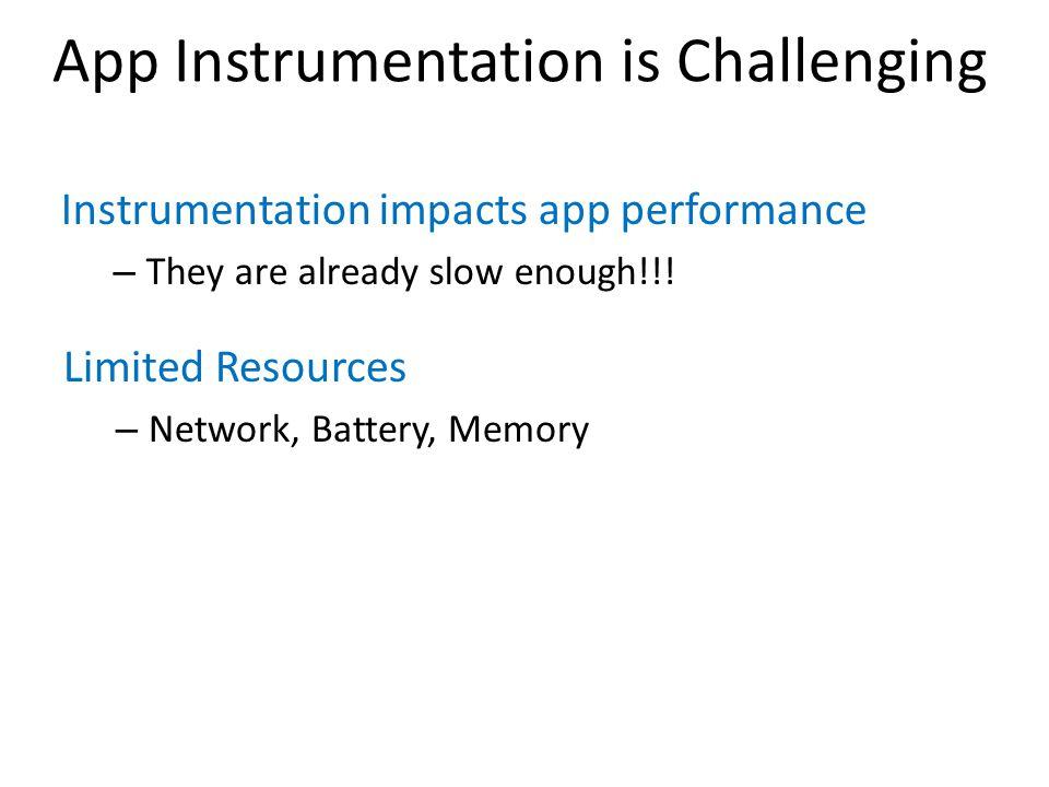 App Instrumentation is Challenging