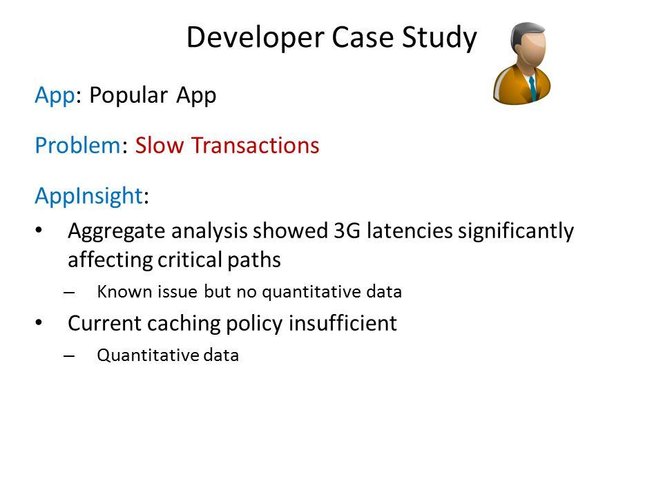 Developer Case Study App: Popular App Problem: Slow Transactions