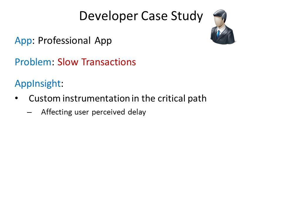 Developer Case Study App: Professional App Problem: Slow Transactions