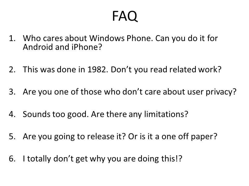 FAQ Who cares about Windows Phone. Can you do it for Android and iPhone This was done in 1982. Don't you read related work