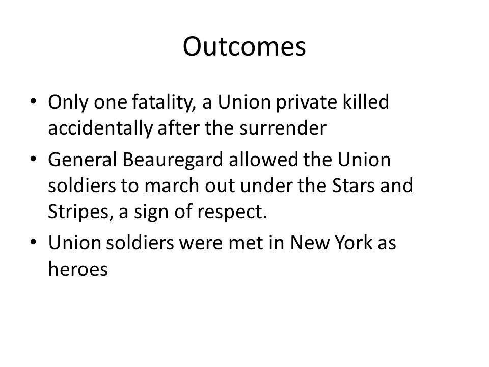 Outcomes Only one fatality, a Union private killed accidentally after the surrender.