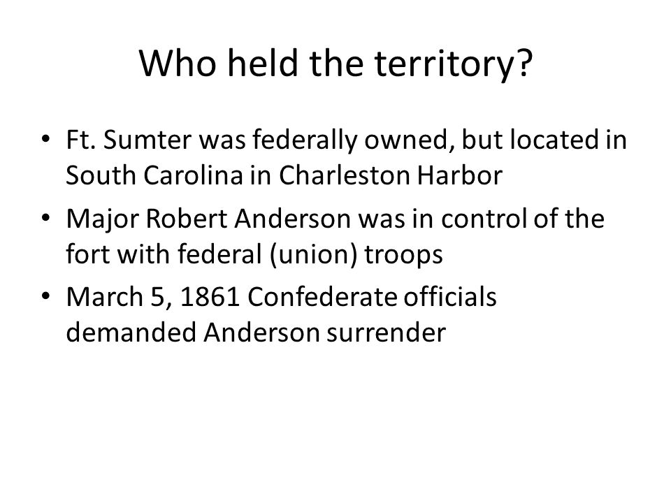Who held the territory Ft. Sumter was federally owned, but located in South Carolina in Charleston Harbor.