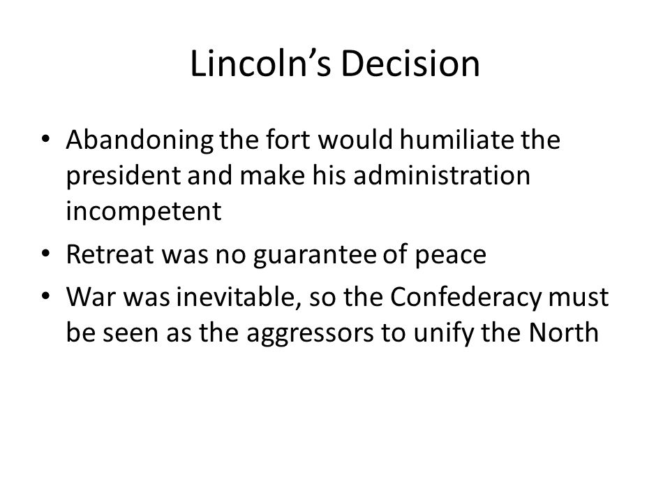 Lincoln's Decision Abandoning the fort would humiliate the president and make his administration incompetent.