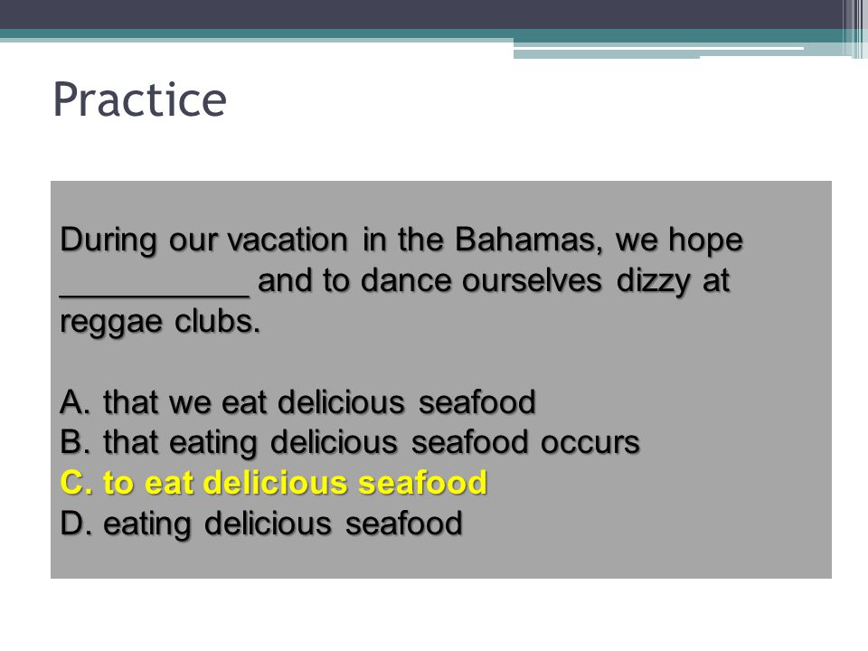 Practice During our vacation in the Bahamas, we hope __________ and to dance ourselves dizzy at reggae clubs.