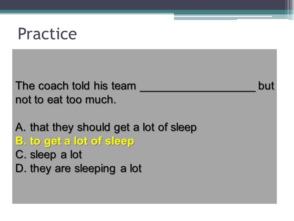 Practice The coach told his team ________________ but not to eat too much. that they should get a lot of sleep.