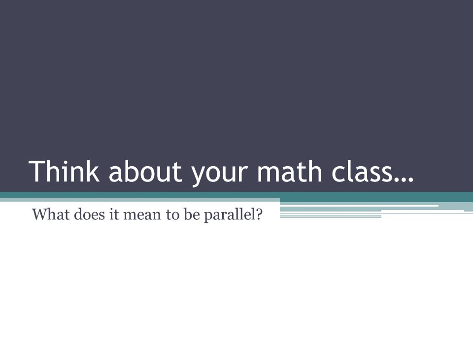 Think about your math class…