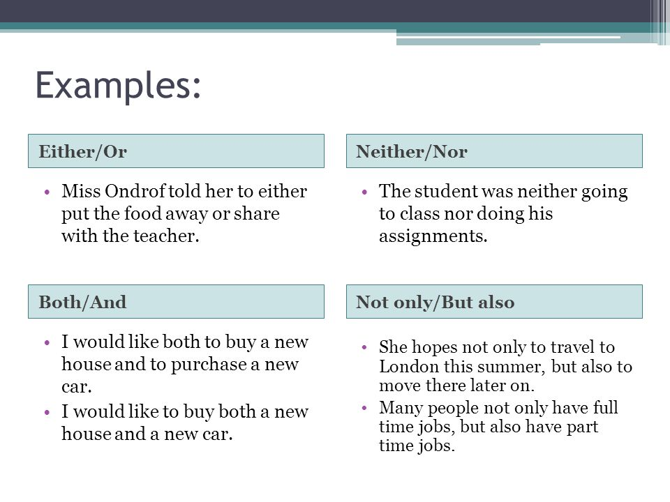 Examples: Either/Or. Neither/Nor. Miss Ondrof told her to either put the food away or share with the teacher.