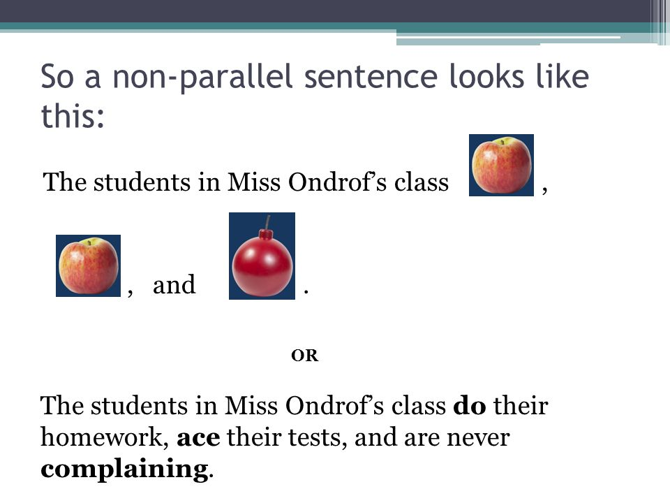 So a non-parallel sentence looks like this: