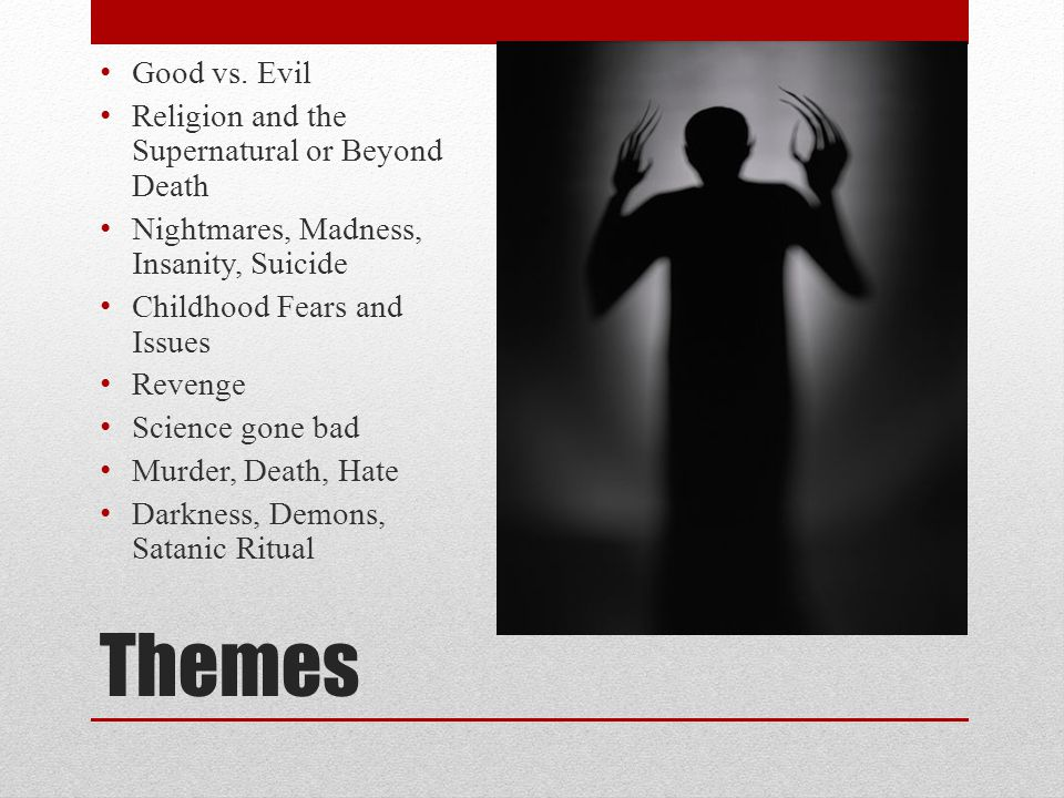 Themes Good vs. Evil Religion and the Supernatural or Beyond Death