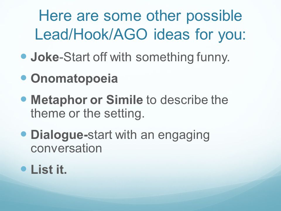 Here are some other possible Lead/Hook/AGO ideas for you: