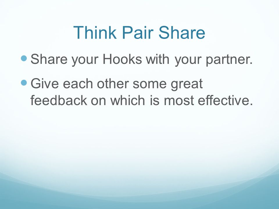 Think Pair Share Share your Hooks with your partner.