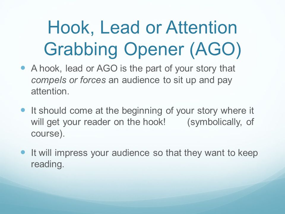 Hook, Lead or Attention Grabbing Opener (AGO)