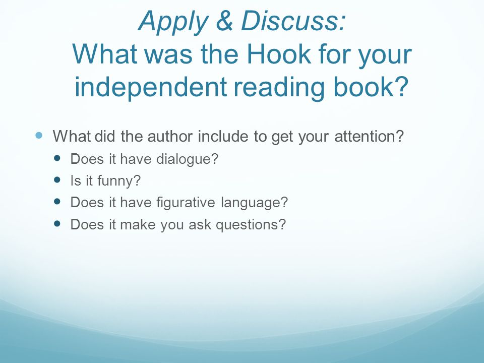 Apply & Discuss: What was the Hook for your independent reading book