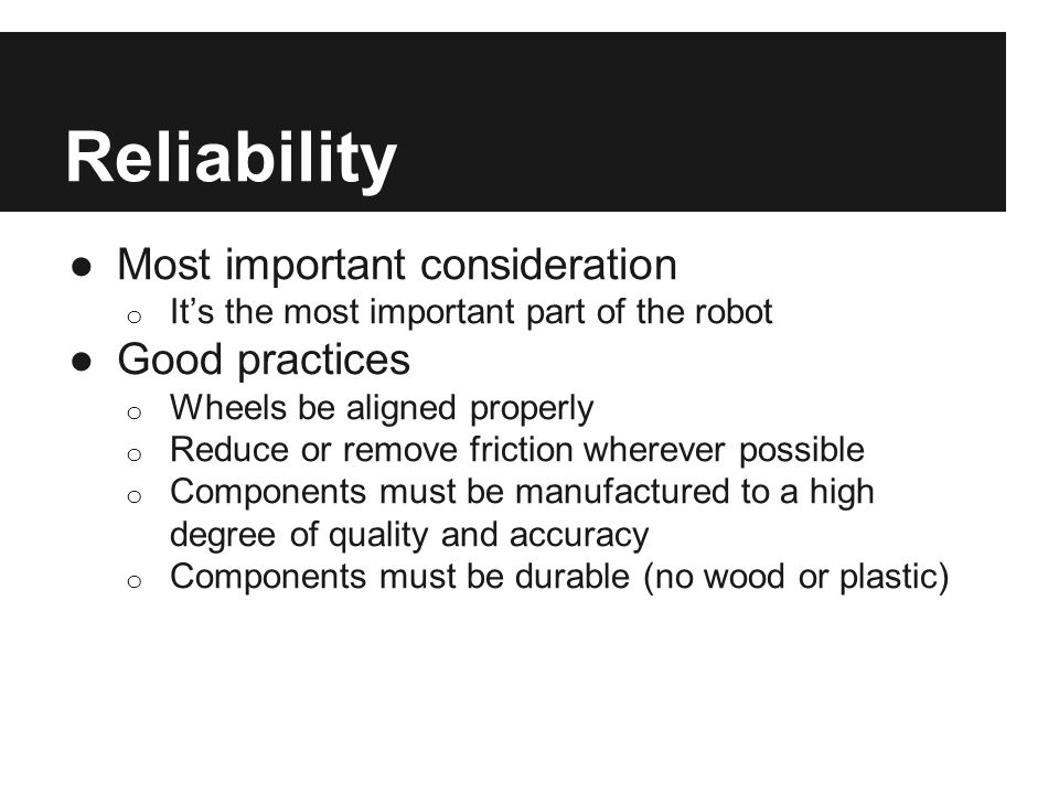 Repairability It won't be reliable 100% of the time, but it should be close. Good practices: Accessibility.
