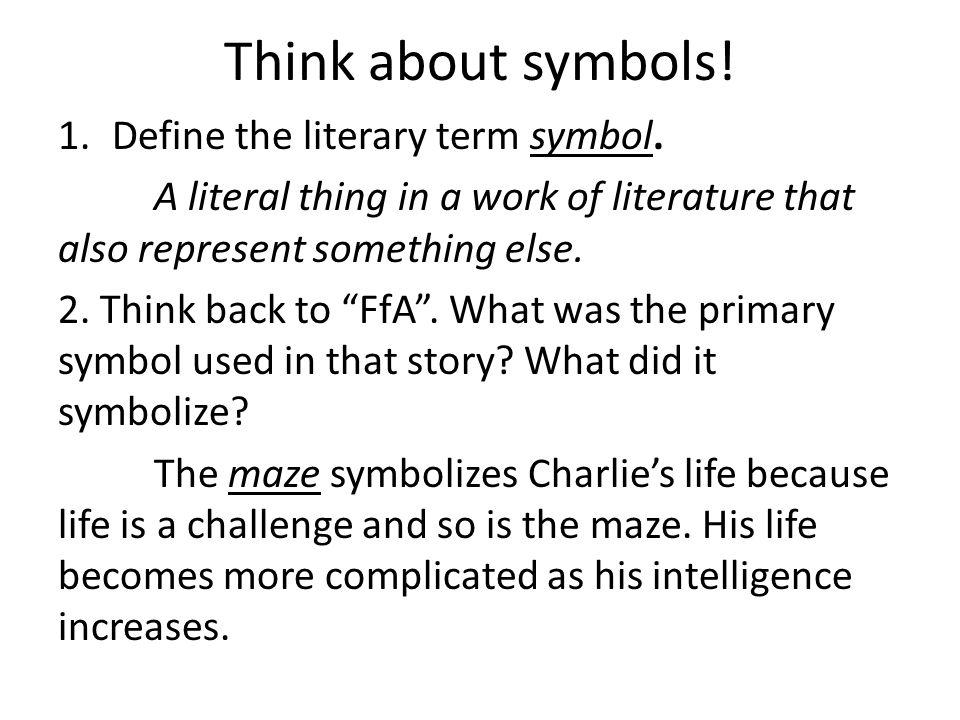 Think about symbols! Define the literary term symbol.