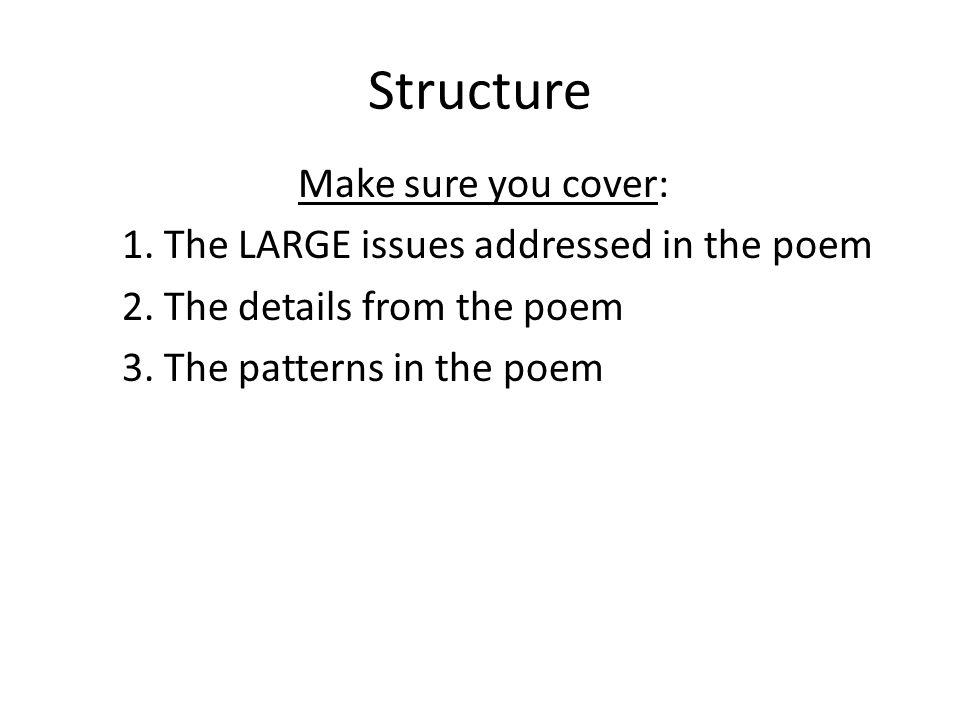 Structure Make sure you cover: 1. The LARGE issues addressed in the poem 2.