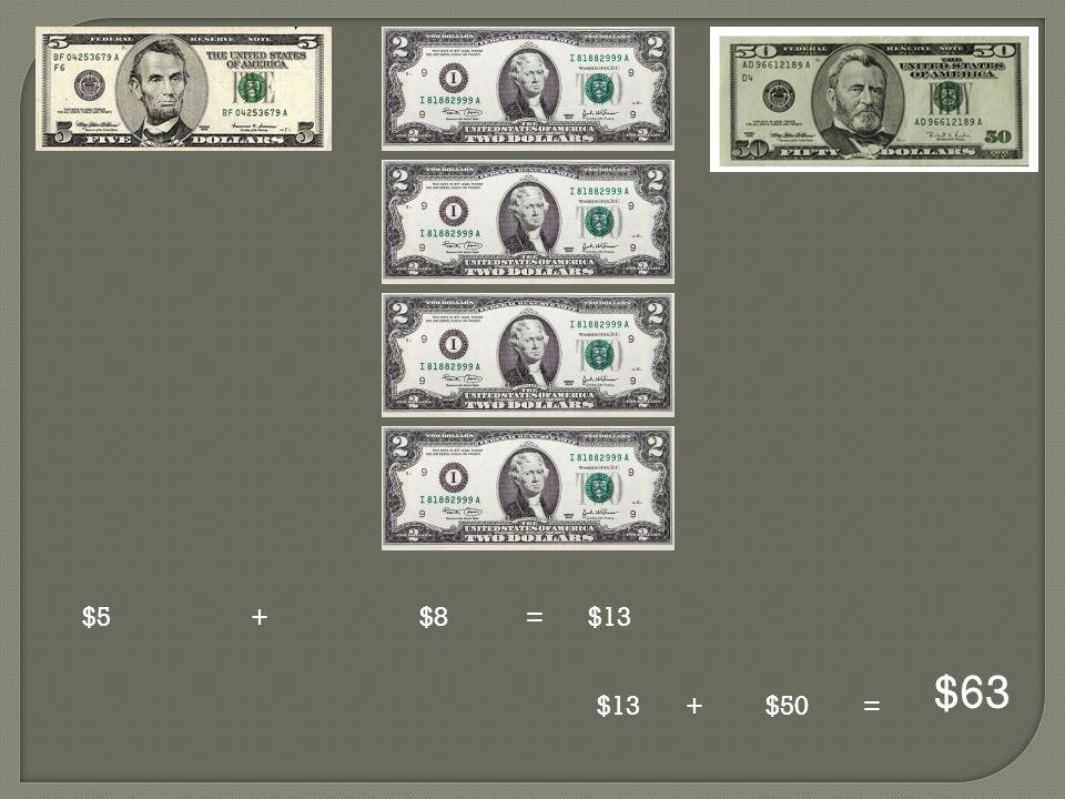 $5 + $8 = $13 $63 $13 + $50 =