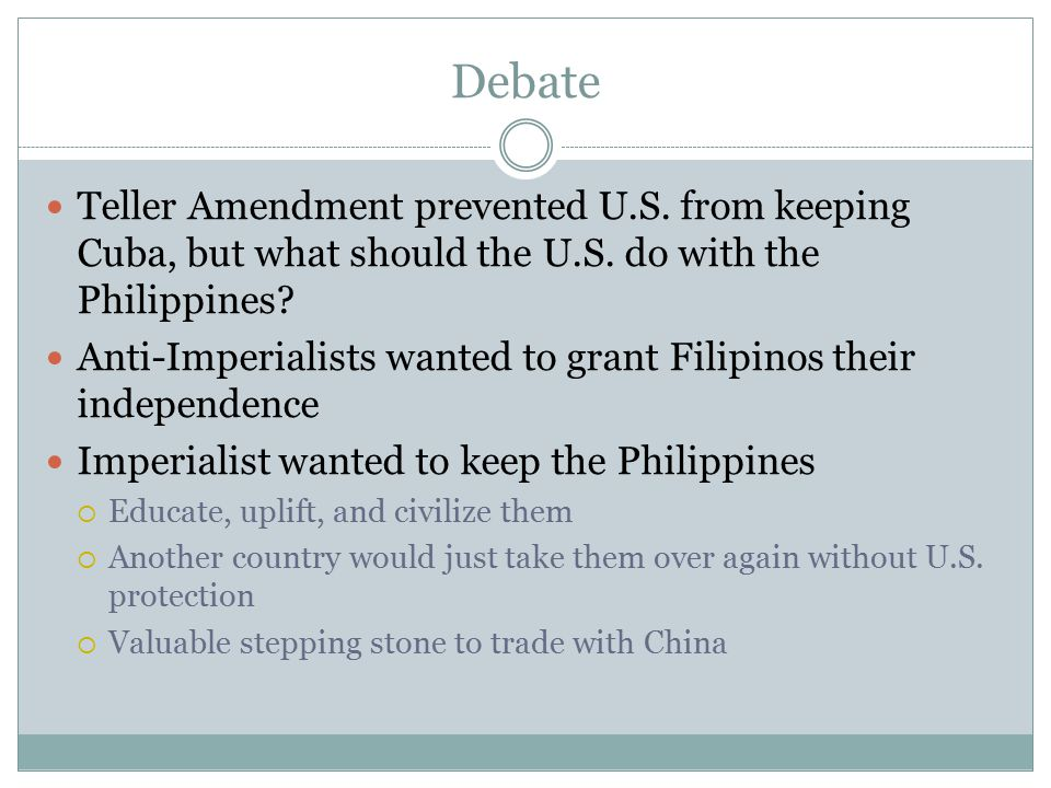 Debate Teller Amendment prevented U.S. from keeping Cuba, but what should the U.S. do with the Philippines