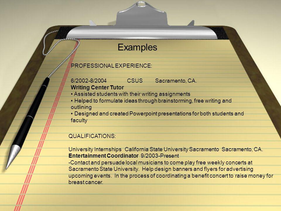 Examples PROFESSIONAL EXPERIENCE: 6/2002-8/2004 CSUS Sacramento, CA.