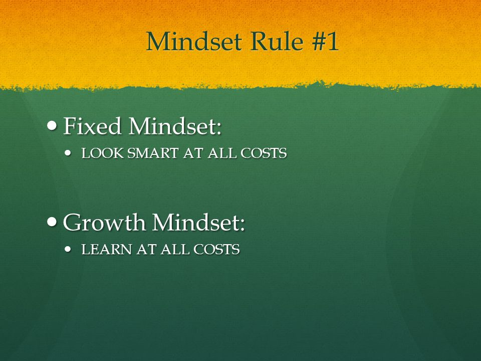 Mindset Rule #1 Fixed Mindset: Growth Mindset: LOOK SMART AT ALL COSTS